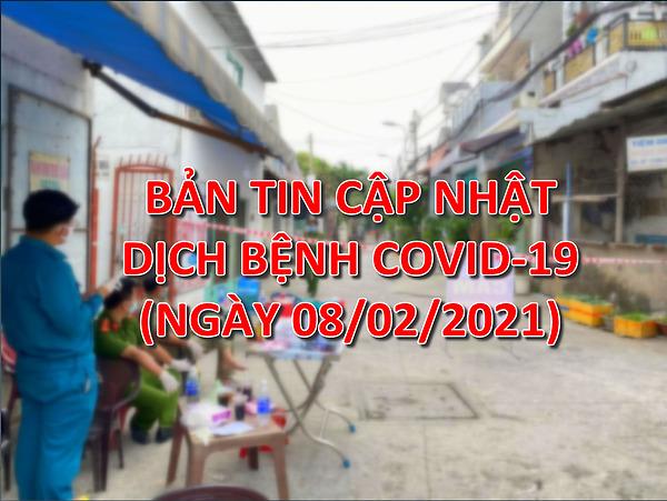BẢN TIN CẬP NHẬT DỊCH BỆNH COVID-19 (Ngày 08/02/2021)