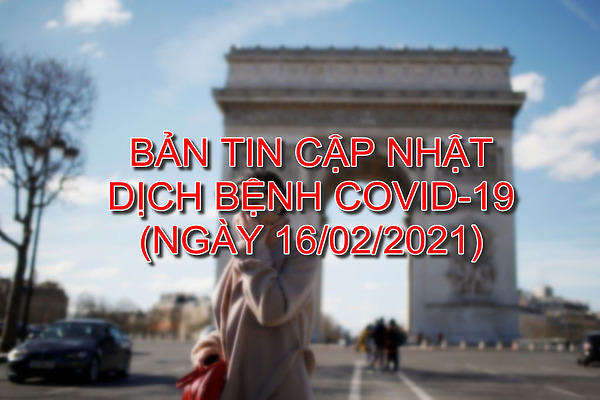 BẢN TIN CẬP NHẬT DỊCH BỆNH COVID-19 (Ngày 16/02/2021)